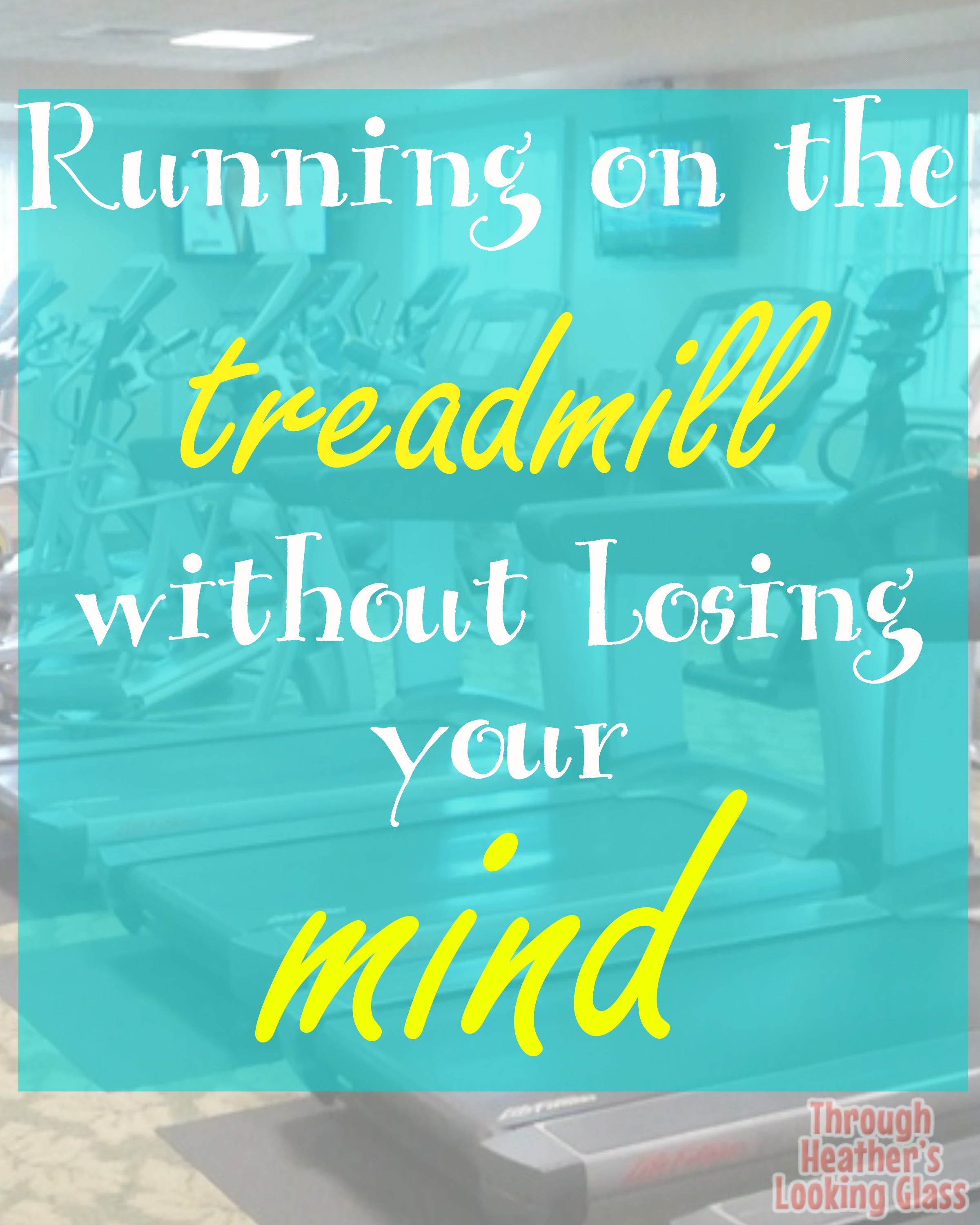 running on the treadmill without losing your mind